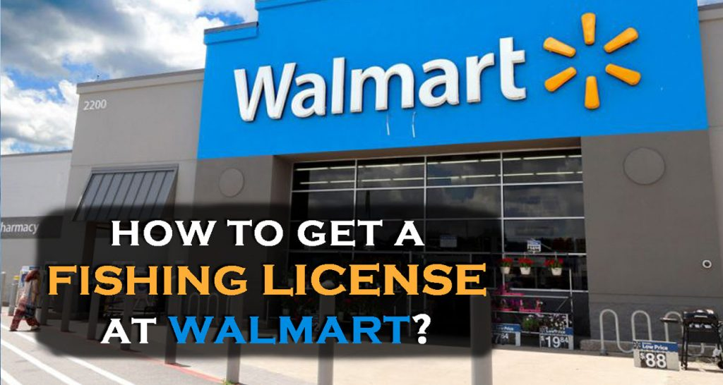 How to get a fishing license at walmart?
